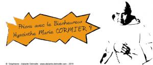 Prions avec le Bx Hyacinthe Marie CORMIER