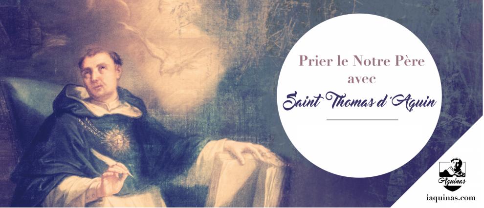 Prier le Notre Père avec saint Thomas d'Aquin