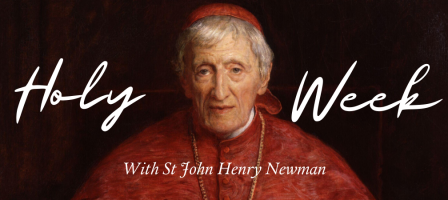 Holy Week with St John Henry Newman