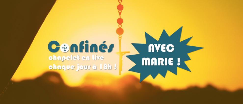 18H en DIRECT - Chapelet « Confinés avec Marie ! »