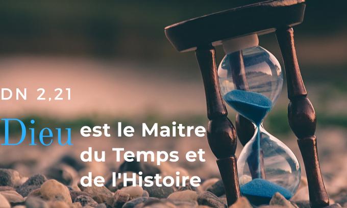 Dieu est le maître du Temps et de l'Histoire