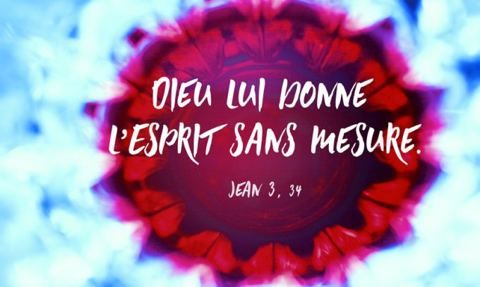Dieu lui donne l'Esprit sans mesure