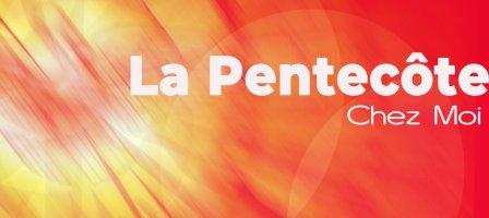 La Pentecôte, chez moi !