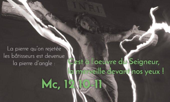 La pierre qu'ont rejetée les bâtisseurs est devenue la pierre d'angle : c'est  là l'œuvre du Seigneur, la merveille devant nos yeux ! » - Hozana
