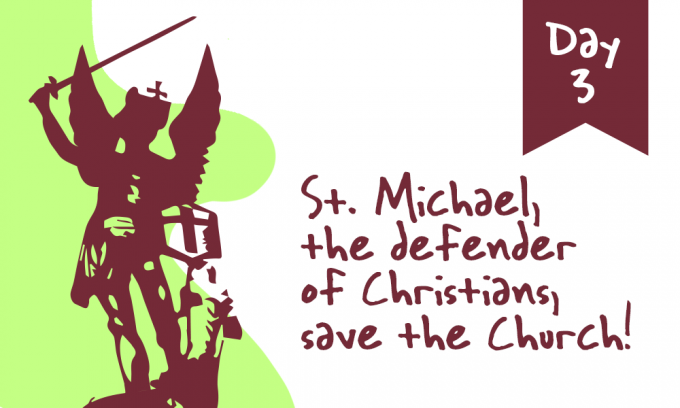 Day 3 - St. Michael, the Defender of Christians, Save the Church!