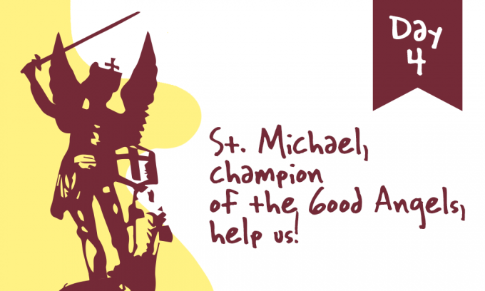 Day 4 - St. Michael, Champion of the Good Angels, Help Us!