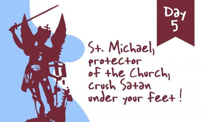 Day 5 - St. Michael, Protector of the Church, Crush Satan Under Your Feet!
