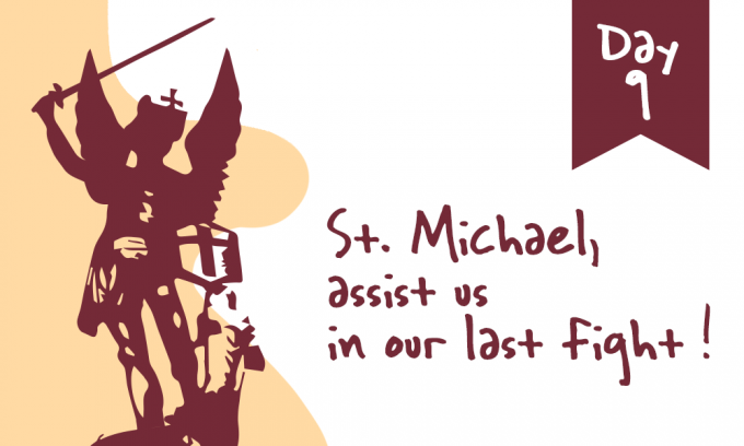 Day 9 - St. Michael, Assist Us in Our Last Fight!