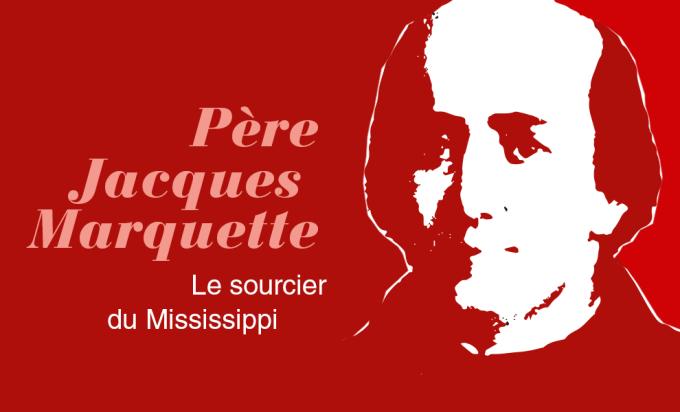 Jour 1 - Père Jacques Marquette, le sourcier du Mississippi