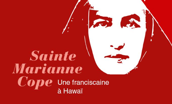 Jour 2 - Sainte Marianne Cope, une franciscaine à Hawaï