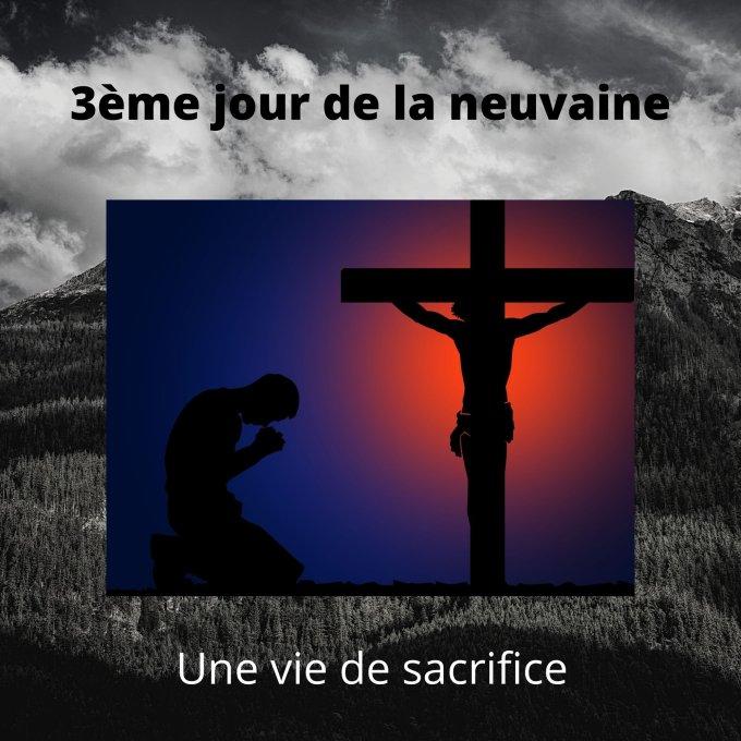 Troisième jour de la neuvaine -  Une vie de sacrifice