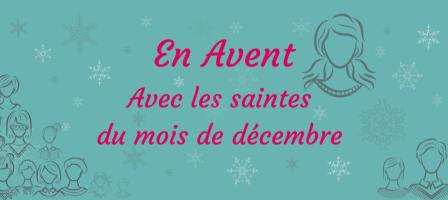 En Avent avec les saintes du mois de décembre