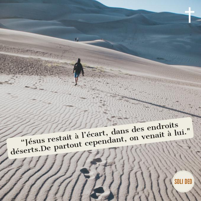 """""""Jésus restait à l'écart, dans des endroits déserts, de partout on venait à Lui"""""""