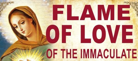 FLAME OF LOVE OF THE IMMACULATE HEART OF HOLY MOTHER MARY