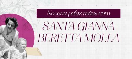 Novena pelas mães com Santa Gianna Beretta Molla