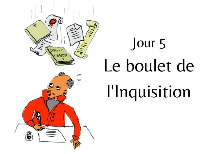 Jour 5 : Le boulet de l'Inquisition