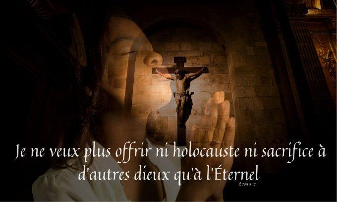 Je ne veux offrir ni holocauste ni sacrifice à d'autres dieux qu'à l'Éternel
