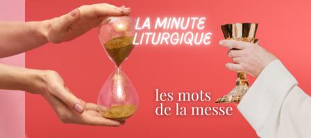 """La """"minute liturgique"""", pour redécouvrir les mots de la messe"""