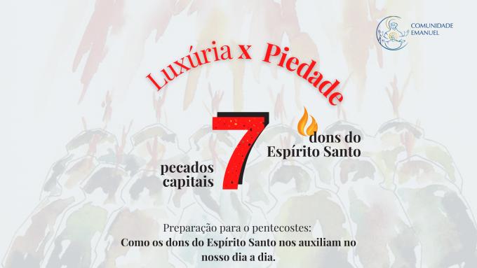 Luxúria x Piedade - Dons do Espírito Santo auxílio para o dia a dia