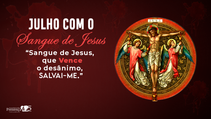 24º DIA - SANGUE DE CRISTO, QUE VENCE O DESÂNIMO, SALVAI-ME!