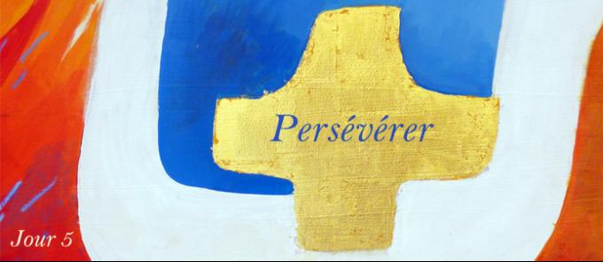 5e jour : Persévérer…