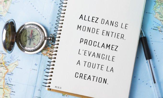 « Allez dans le monde entier. Proclamez l'Évangile à toute la création. »