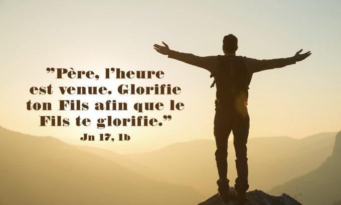 « Père, l'heure est venue. Glorifie ton Fils afin que le Fils te glorifie»