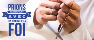 Prions le chapelet avec les témoins de la foi