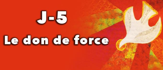 Jour 5 : Le don de force