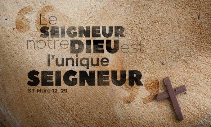 Le Seigneur notre Dieu est l'unique Seigneur.