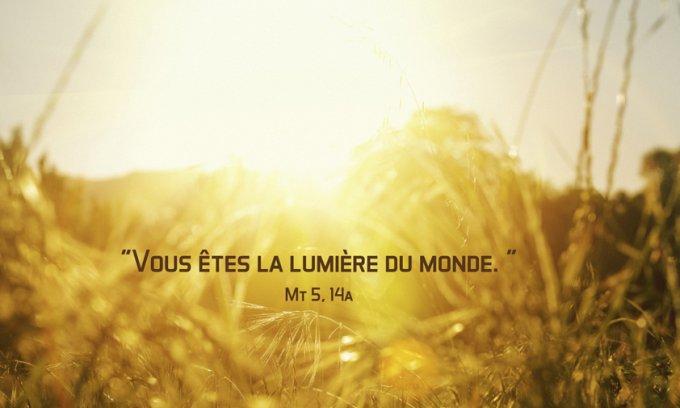 « Vous êtes la lumière du monde »