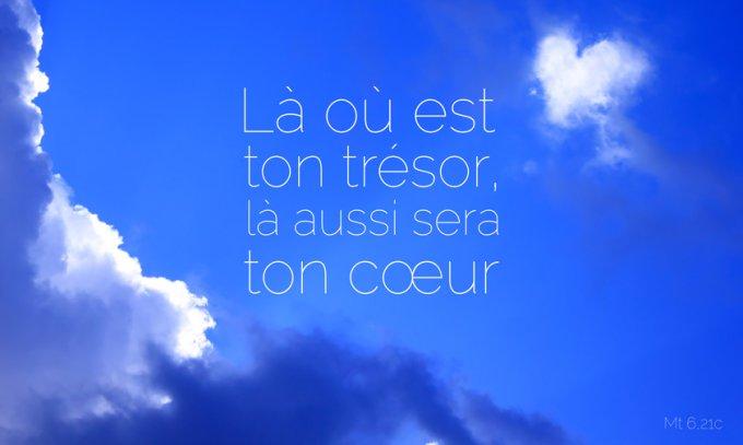 « Car là où est ton trésor, là aussi sera ton cœur.»