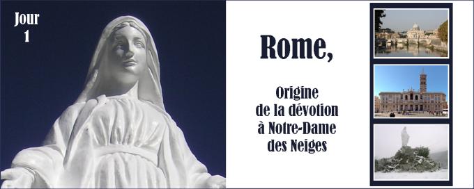 1er jour - Vendredi 9 décembre 2016 : L'origine de la dévotion de Notre-Dame des Neiges se trouve à Rome