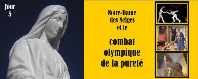 5e jour - Mardi 13 décembre : Notre-Dame des Neiges et le combat olympique de la pureté