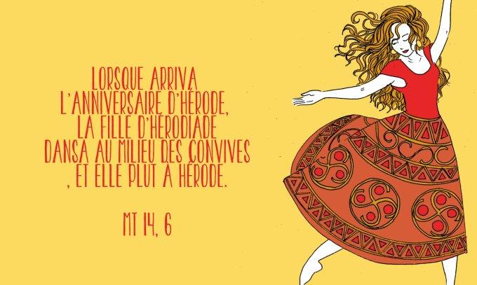 la fille d'Hérodiade dansa au milieu des convives, et elle plut à Hérode