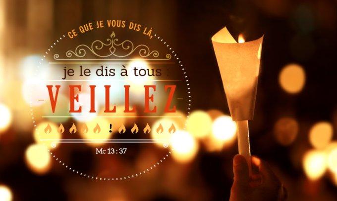 """""""Ce que je vous dis là, je le dis à tous : Veillez"""" Mc 13:37"""
