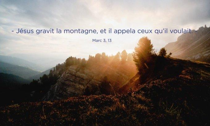 Jésus gravit la montagne, et il appela ceux qu'il voulait.
