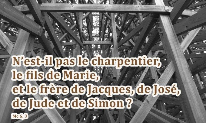N'est-il pas le charpentier, le fils de Marie, et le frère de Jacques, de José