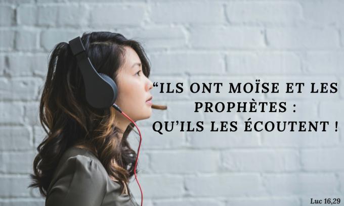 """""""Ils ont Moïse et les Prophètes : qu'ils les écoutent !"""