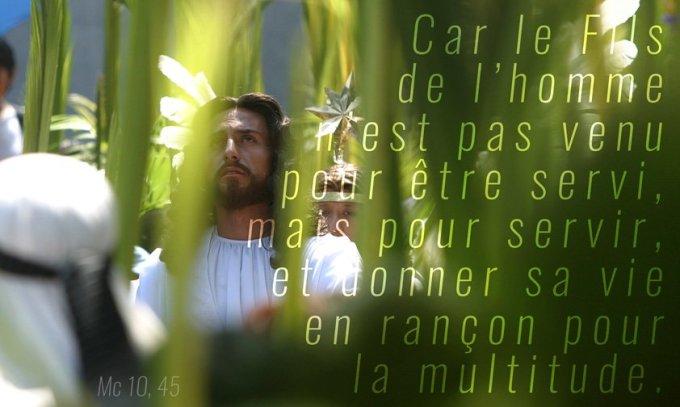 Car le Fils de l'homme n'est pas venu pour être servi, mais pour servir