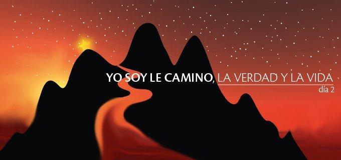 """Día 2 : """"Yo soy el Camino, la Verdad y la Vida"""""""