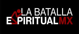La Batalla Espiritual Mx - ¡Por la Vida y la Familia!