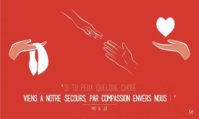 Mais si tu peux quelque chose, viens à notre secours, par compassion envers nous