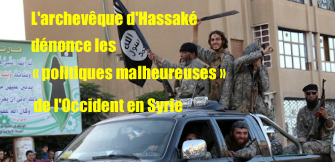 L'archevêque d'Hassaké dénonce les « politiques malheureuses » des Occidentaux en Syrie