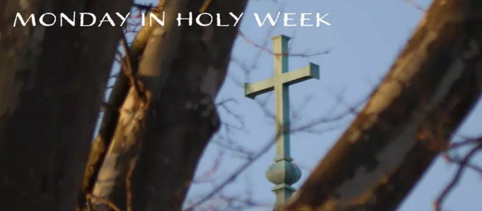 Monday in Holy Week: a time of remembrance