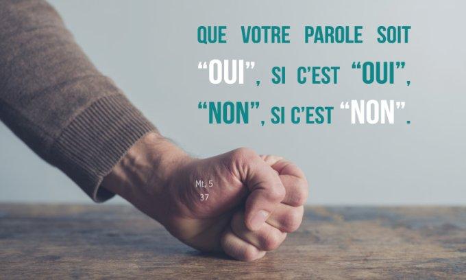 """Que votre parole soit """"oui"""", si c'est """"oui"""", """"non"""", si c'est """"non"""""""