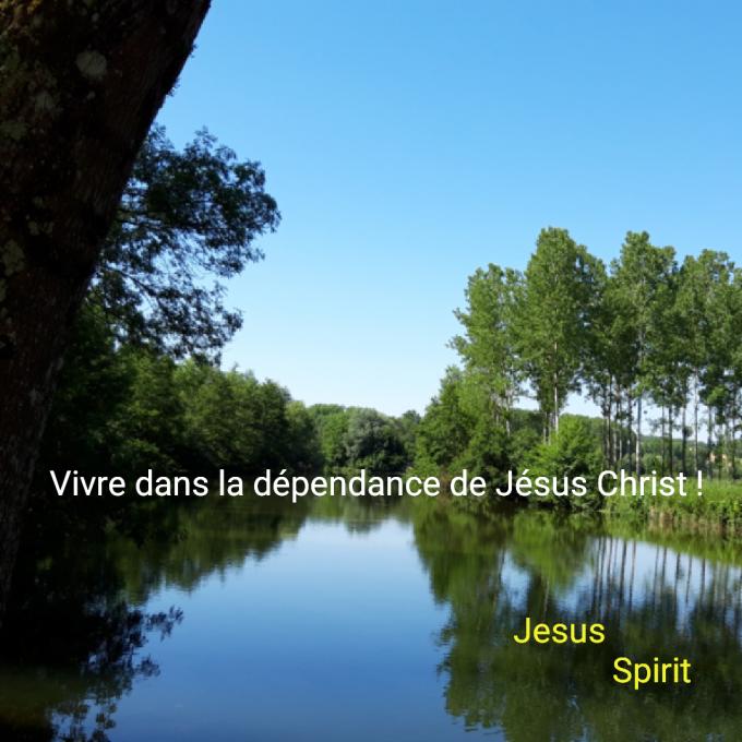 Vivre dans la dépendance de Jésus Christ !