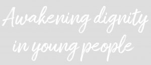 Awakening dignity in young people