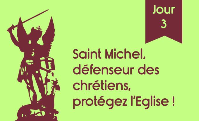 J3 - Saint Michel, défenseur des chrétiens, protégez l'Eglise !