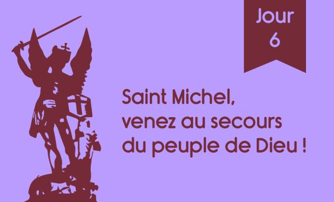 J6 - Saint Michel, venez au secours du peuple de Dieu !